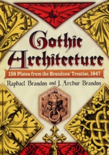 Gothic Architecture : 158 Plates from the Brandons' Treatise, 1847, Hardback Book