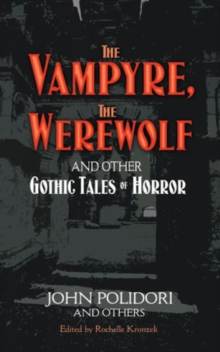 The Vampyre, The Werewolf and Other Gothic Tales of Horror, Paperback / softback Book