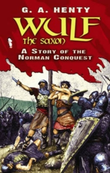 Wulf the Saxon : A Story of the Norman Conquest, Paperback / softback Book