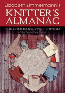 Elizabeth Zimmerman's Knitter's Almanac : The Commemorative Edition of the Bestselling Classic, Hardback Book