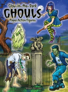 Glow-in-the-Dark Ghouls : Paper Action Figures, Paperback / softback Book