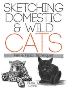 Sketching Domestic and Wild Cats : Pen and Pencil Techniques, Paperback / softback Book