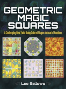 Geometric Magic Squares : A Challenging New Twist Using Colored Shapes Instead of Numbers, Paperback / softback Book