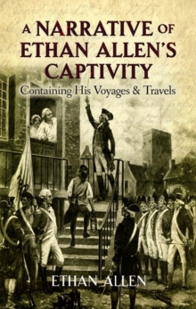 A Narrative of Ethan Allen's Captivity : Containing His Voyages & Travels, Paperback / softback Book