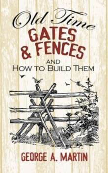 Old-Time Gates and Fences and How to Build Them, Paperback / softback Book