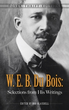 W. E. B. Du Bois: Selections from His Writings, Paperback / softback Book