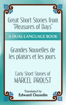"Great Short Stories from ""Pleasures of Days""/ Les plaisirs et les jours : Early Short Stories of Marcel Proust: A Dual-Language Book, Paperback / softback Book"