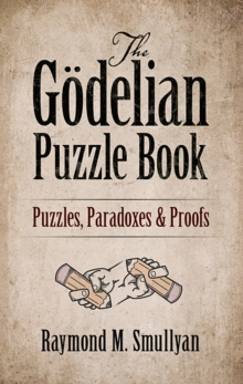 The Goedelian Puzzle Book : Puzzles, Paradoxes and Proofs, Paperback / softback Book