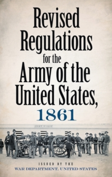 Revised Regulations For The Army of the United States, 1861, Paperback / softback Book