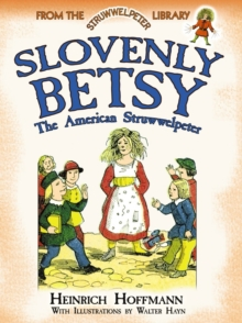Slovenly Betsy: The American Struwwelpeter : From the Struwwelpeter Library, Paperback / softback Book