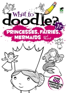 What to Doodle? Jr.--Princesses, Fairies, Mermaids and more!, Paperback / softback Book