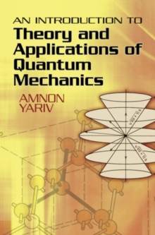 An Introduction to Theory and Applications of Quantum Mechanics, Paperback / softback Book