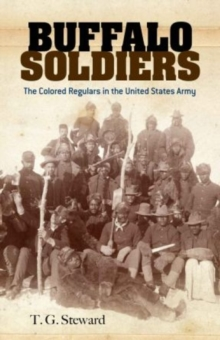 Buffalo Soldiers : The Colored Regulars in the United States Army, Paperback / softback Book