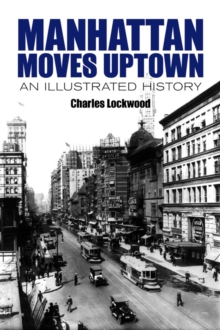 Manhattan Moves Uptown : An Illustrated History, Paperback / softback Book