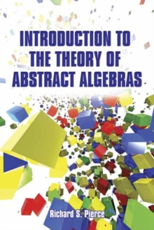 Introduction to the Theory of Abstract Algebras, Paperback / softback Book