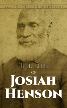 The Life of Josiah Henson : An Inspiration for Harriet Beecher Stowe's Uncle Tom, Paperback / softback Book