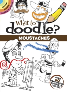 What to Doodle? Moustaches : Over 60 Drawings to Complete & Color, Paperback Book