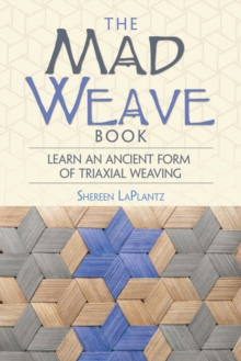 Mad Weave Book : Learn an Ancient Form of Triaxial Weaving, Paperback / softback Book