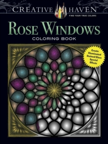 Creative Haven Rose Windows Coloring Book : Create Illuminated Stained Glass Special Effects, Paperback / softback Book