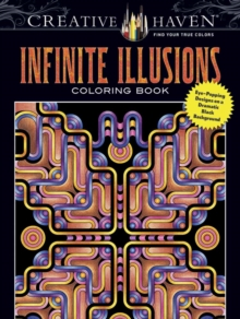 Creative Haven Infinite Illusions Coloring Book : Eye-Popping Designs on a Dramatic Black Background, Paperback / softback Book