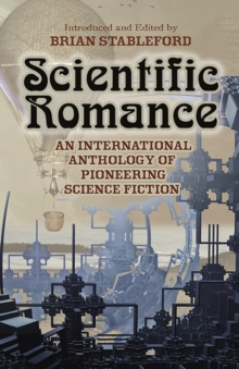 Scientific Romance : An International Anthology of Pioneering Science Fiction, Paperback / softback Book