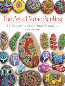Art of Stone Painting : 30 Designs to Spark Your Creativity, Paperback / softback Book