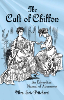 Cult of Chiffon : An Edwardian Manual of Adornment, Paperback / softback Book