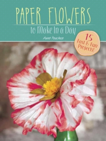 Paper Flowers to Make in a Day, Paperback / softback Book
