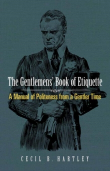 Gentlemen's Book of Etiquette : A Manual of Politeness from a Gentler Time, Paperback / softback Book
