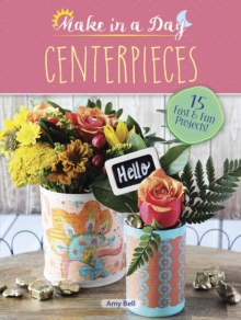Make in a Day: Centerpieces, Paperback / softback Book