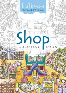 BLISS Shop Coloring Book : Your Passport to Calm, Paperback Book