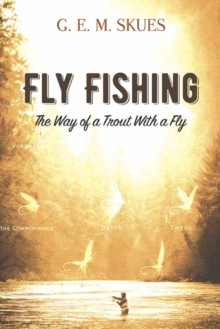 Fly Fishing: The Way of a Trout With a Fly, Paperback / softback Book