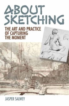 About Sketching : The Art and Practice of Capturing the Moment, Paperback / softback Book