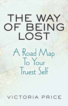 The Way of Being Lost : A Road Map to Your Truest Self, Hardback Book