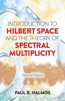 Introduction to Hilbert Space and the Theory of Spectral Multiplicity : Second Edition, Paperback / softback Book