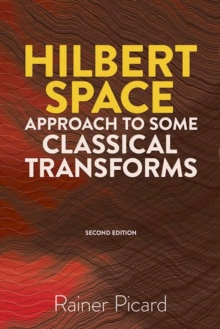 Hilbert Space Approach to Some Classical Transforms : Second Edition, Paperback Book