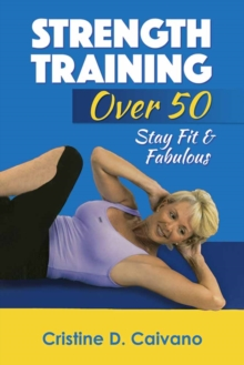 Strength Training Over 50 : Stay Fit and Fabulous, Paperback / softback Book