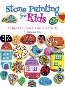 Stone Painting for Kids : Designs to Spark Your Creativity, Paperback / softback Book