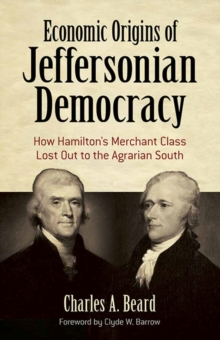 Economic Origins of Jeffersonian Democracy : How Hamilton's Merchant Class Lost Out to the Agrarian South, Paperback / softback Book