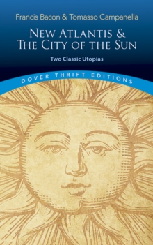 The New Atlantis and The City of the Sun: Two Classic Utopias, Paperback / softback Book