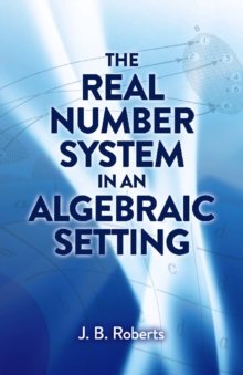 The Real Number System in an Algebraic Setting, Paperback Book