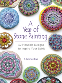 A Year of Stone Painting: 52 Mandala Designs to Inspire Your Spirit : 52 Mandala Designs to Inspire Your Spirit, Paperback / softback Book