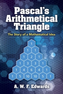 Pascal's Arithmetical Triangle : Pascal's Arithmetical Triangle: The Story of a Mathematical Idea, Paperback / softback Book