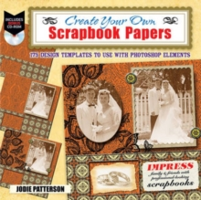 Create Your Own Scrapbook Papers : 175 Design Templates to Use with Photoshop Elements, Paperback / softback Book