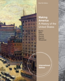 Making America : A History of the United States, Brief, International Edition, Paperback / softback Book