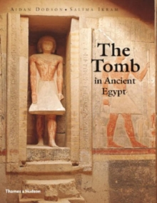 The Tomb in Ancient Egypt : Royal and Private Sepulchres from the Early Dynastic Period to the Romans, Hardback Book