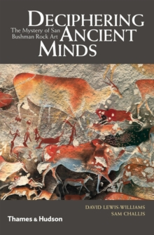 Deciphering Ancient Minds : The Mystery of San Bushman Rock Art, Hardback Book