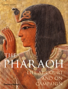 The Pharaoh : Life at Court and on Campaign, Hardback Book