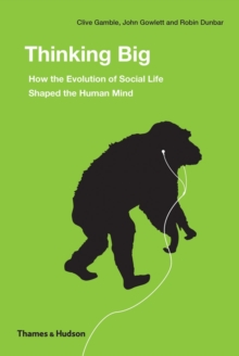 Thinking Big : How the Evolution of Social Life Shaped the Human Mind, Hardback Book