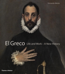 El Greco : Life and Work - a New History, Hardback Book